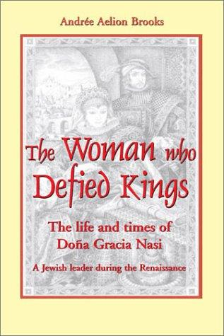 Image for The Woman Who Defied Kings: The Life and Times of Dona Gracia Nasi a Jewish Leader During the Renaissance