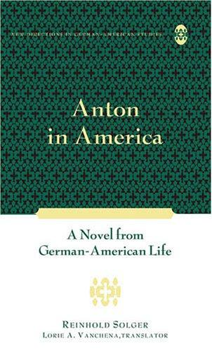 Image for Anton in America: A Novel from German-American Life (New Directions in German-American Studies Volume 3)