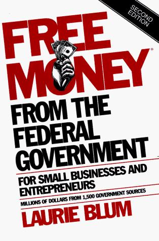 Free money from the federal government for small businesses and entrepreneurs by Blum, Laurie., Laurie Blum