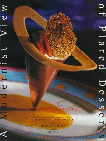 A Modernist View of Plated Desserts (Grand Finales), Boyle, Tish; Moriarty, Timothy