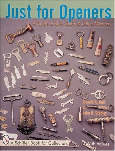 Image for Just for Openers: A Guide to Beer, Soda & Other Openers (A Schiffer Book for Collectors)