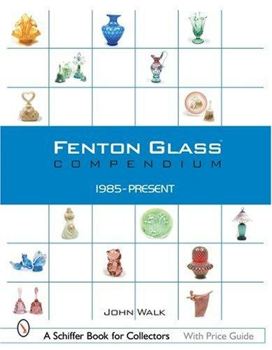 Image for Fenton Glass Compendium: 1985-2001 (Schiffer Book for Collectors)