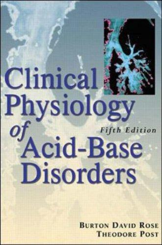 Clinical Physiology of Acid-Based and Electrolyte Disorders Burton David Rose