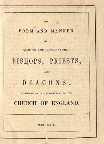 The form and manner of making and consecrating bishops, priests and deacons