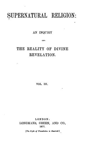 Supernatural Religion: An Inquiry Into the Reality of Divine Revelation