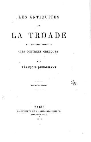 Les antiquités de la Troade: et l'histoire primitive des contrées grecques …