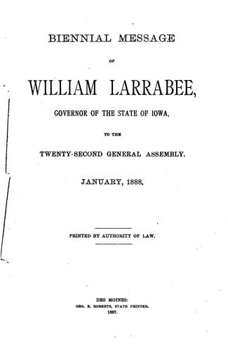 Biennial Message of …, Governor of the State of Iowa, to the … General …