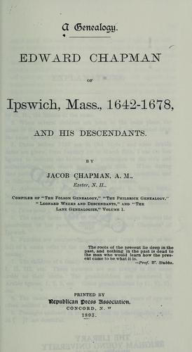 Edward Chapman of Ipswich, Mass., 1642-1678 and his descendants microform