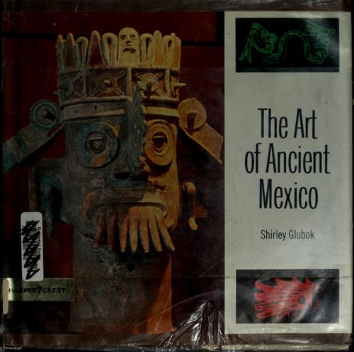 The art of ancient Mexico.