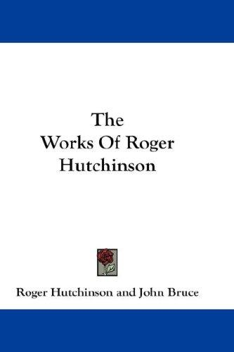 Download The Works Of Roger Hutchinson