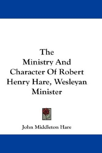 The Ministry And Character Of Robert Henry Hare, Wesleyan Minister