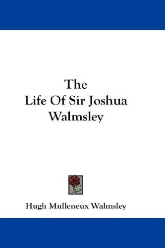 The Life Of Sir Joshua Walmsley