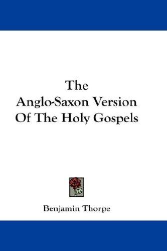 The Anglo-Saxon Version Of The Holy Gospels
