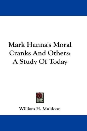 Mark Hanna's Moral Cranks And Others