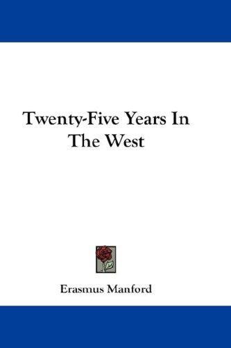 Twenty-Five Years In The West