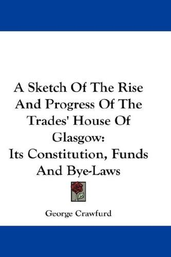 A Sketch Of The Rise And Progress Of The Trades' House Of Glasgow