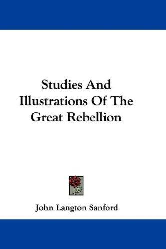 Studies And Illustrations Of The Great Rebellion