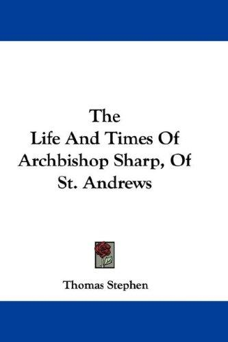 Download The Life And Times Of Archbishop Sharp, Of St. Andrews