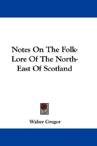 Download Notes On The Folk-Lore Of The North-East Of Scotland
