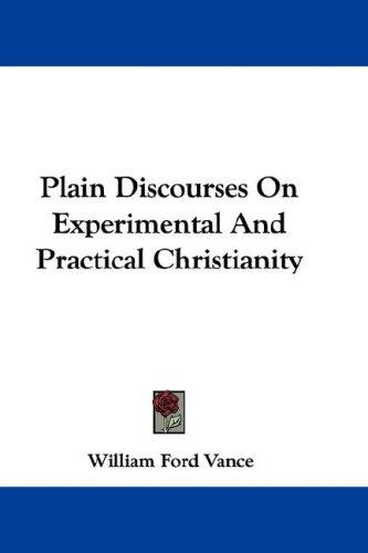 Download Plain Discourses On Experimental And Practical Christianity
