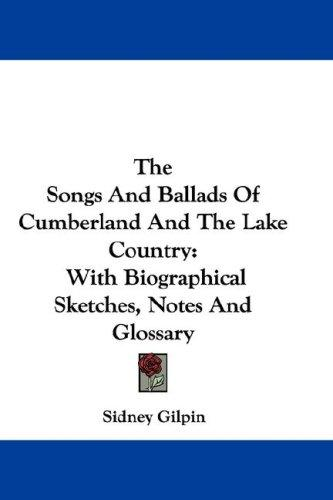 The Songs And Ballads Of Cumberland And The Lake Country