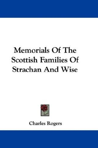 Memorials Of The Scottish Families Of Strachan And Wise