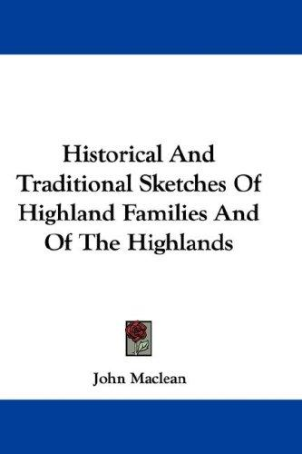 Historical And Traditional Sketches Of Highland Families And Of The Highlands