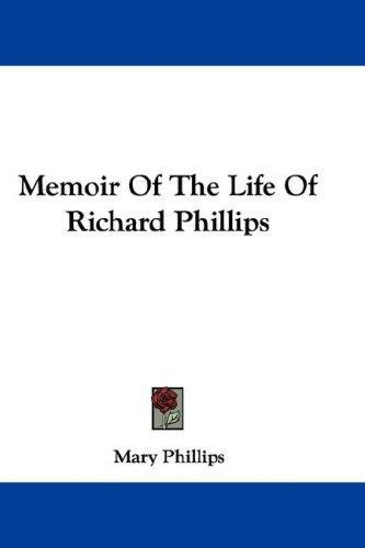 Download Memoir Of The Life Of Richard Phillips