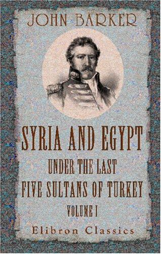 Download Syria and Egypt under the Last Five Sultans of Turkey