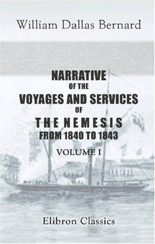 Download Narrative of the Voyages and Services of the Nemesis, from 1840 to 1843; and of the Combined Naval and Military Operations in China