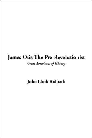 Download James Otis the Pre-Revolutionist