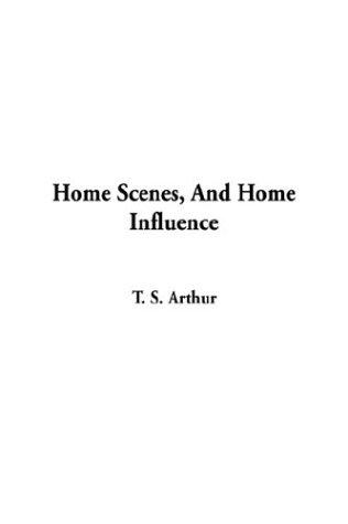 Home Scenes, and Home Influence