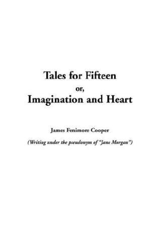 Download Tales for Fifteen Or, Imagination and Heart