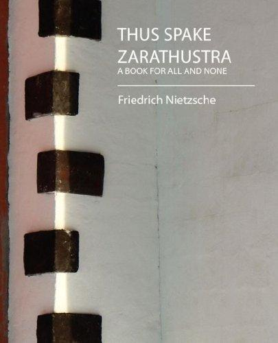 Thus Spake Zarathustra (A BOOK FOR ALL AND NONE)