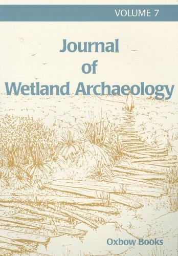 Journal of Wetland Arch 7, 2007 (Journal of Wetland Archaeology) by Bryony Coles