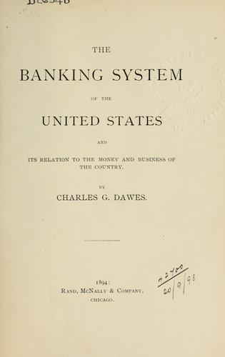 The banking system of the United States and its relation to the money and business of the country.