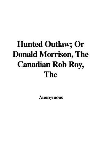 The Hunted Outlaw or Donald Morrison, the Canadian Rob Roy
