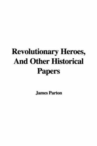 Download Revolutionary Heroes, And Other Historical Papers