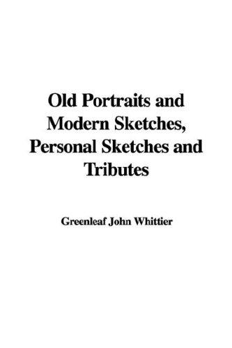 Old Portraits and Modern Sketches, Personal Sketches and Tributes