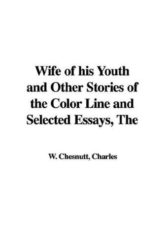 Wife of His Youth and Other Stories of the Color Line and Selected Essays