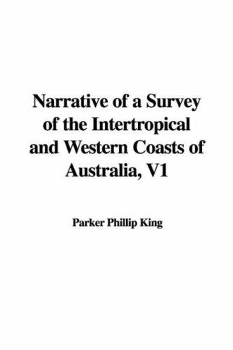 Narrative of a Survey of the Intertropical And Western Coasts of Australia