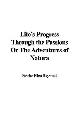 Life's Progress Through the Passions or the Adventures of Natura