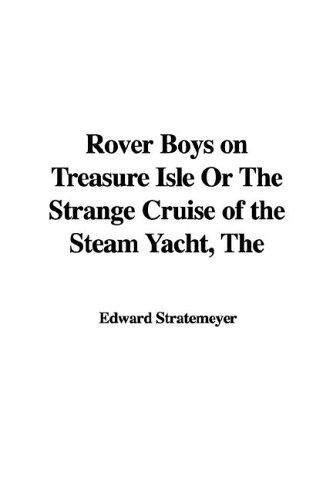 Rover Boys on Treasure Isle or the Strange Cruise of the Steam Yacht