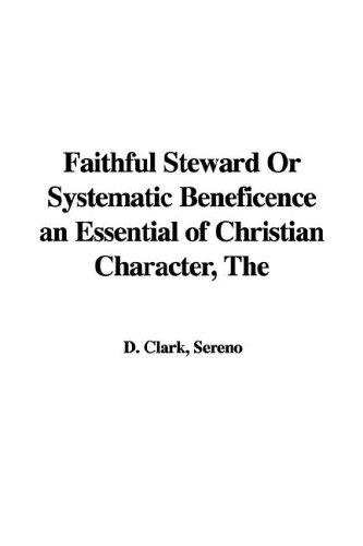 The Faithful Steward or Systematic Beneficence an Essential of Christian Character