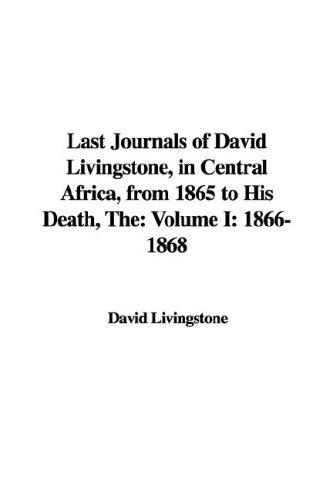 Download The Last Journals of David Livingstone, in Central Africa, from 1865 to His Death