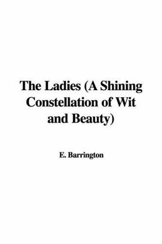 The Ladies (A Shining Constellation of Wit and Beauty)