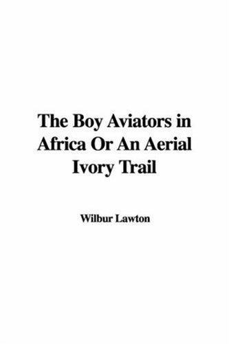 The Boy Aviators in Africa or an Aerial Ivory Trail