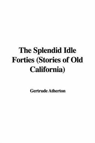 The Splendid Idle Forties by Gertrude Atherton