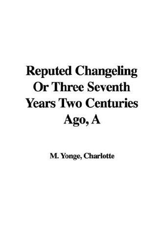 Download Reputed Changeling or Three Seventh Years Two Centuries Ago
