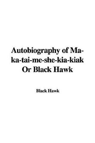 Download Autobiography of Ma-ka-tai-me-she-kia-kiak Or Black Hawk